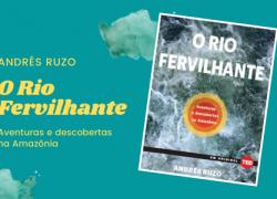 Livro, O Rio Fervilhante, revela segredos milenares de águas escaldantes da Amazônia